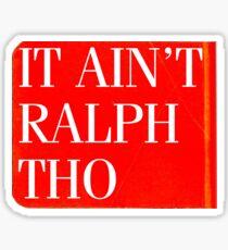 It Ain't Ralph Tho Sticker