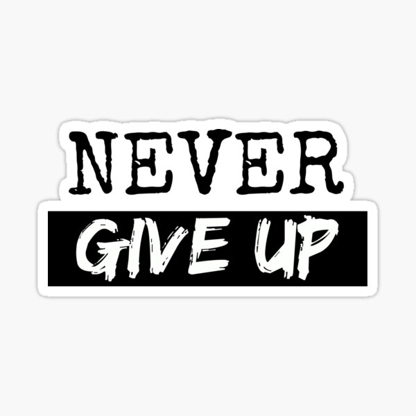 """""""Never Give Up"""" Sticker"""