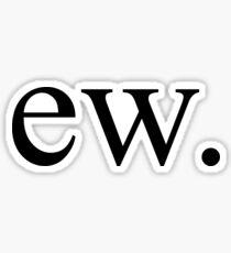 ew. Sticker