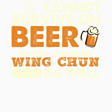 Man Cannot Survive On Beer Alone He Needs Wing Chun As Well by orangepieces