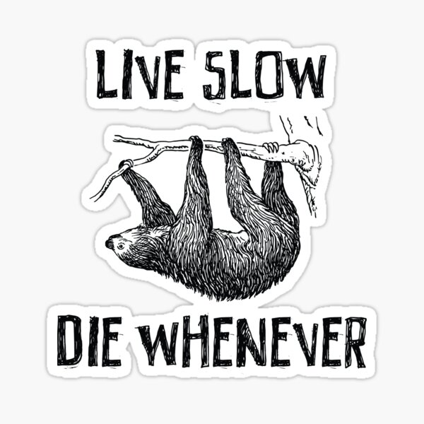 Sloth. Live Slow. Die Whenever Sticker