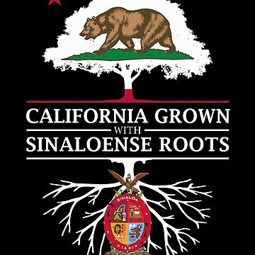 California Grown with Sinaloa Roots by ockshirts