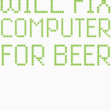 Will Fix Computer For Beer Funny PC Laptop Service Repair Technician Geek by kalamiotis13