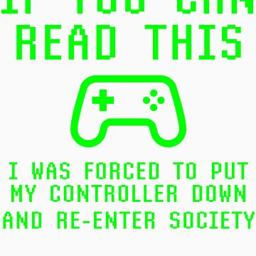 If You Can read This I Was Forced To Put Controller Down Re-Enter Society by kalamiotis13