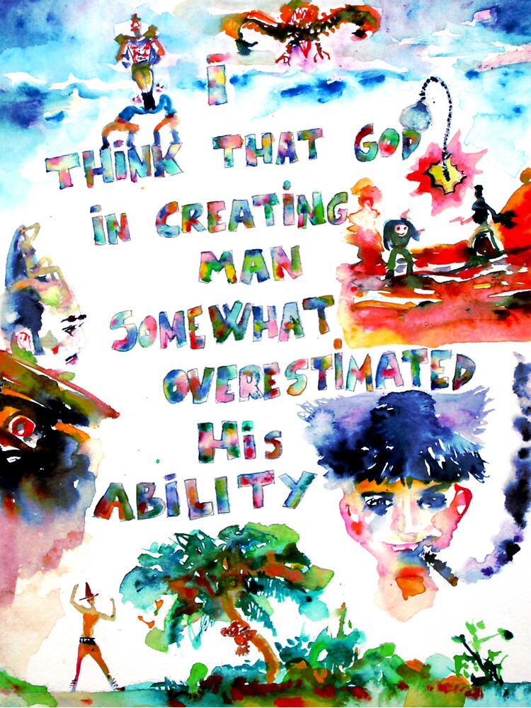 I THINK THAT GOD IN CREATING MAN SOMEWHAT OVERESTIMATED HIS ABILITY by lautir