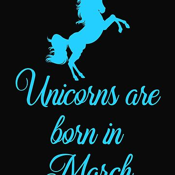 Unicorns Are Born In March by 64thMixUp