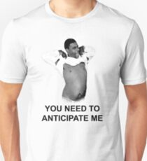 You need to anticipate me! Unisex T-Shirt