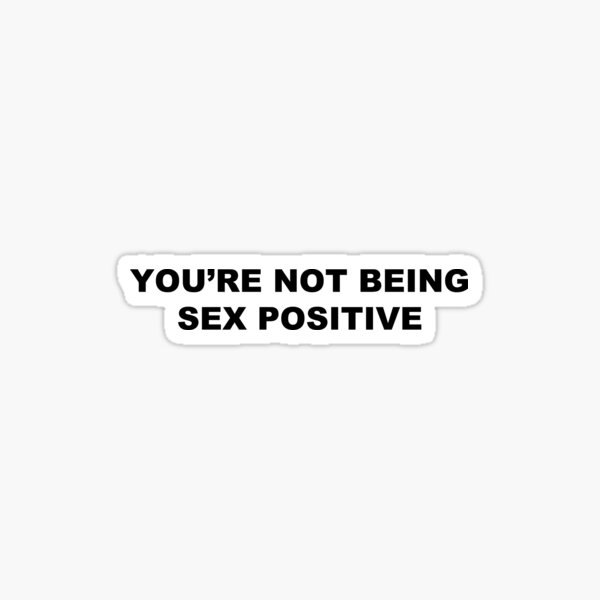 You're Not Being Sex Positive - Black Font Sticker