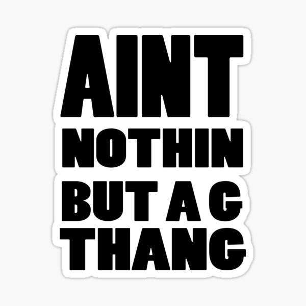 Ain't Nothin But A G Thang Sticker