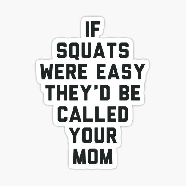 Si las sentadillas fueran fáciles, se llamarían tu mamá Pegatina