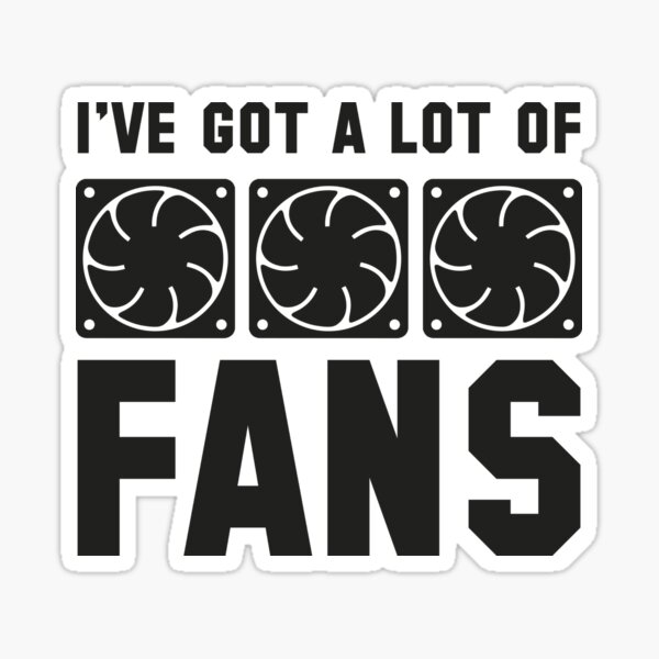 I've Got A Lot Of Fans Sticker