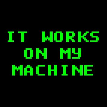 It Works On My Machine Nerd Geek by with-care