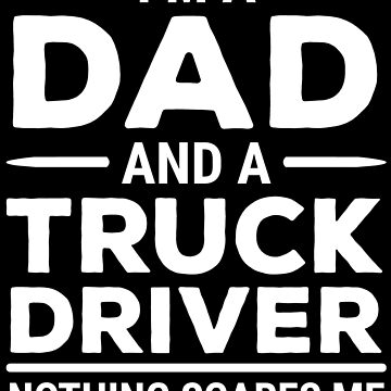 Funny Truck Driver Dad Nothing Scares Me T-shirt by zcecmza