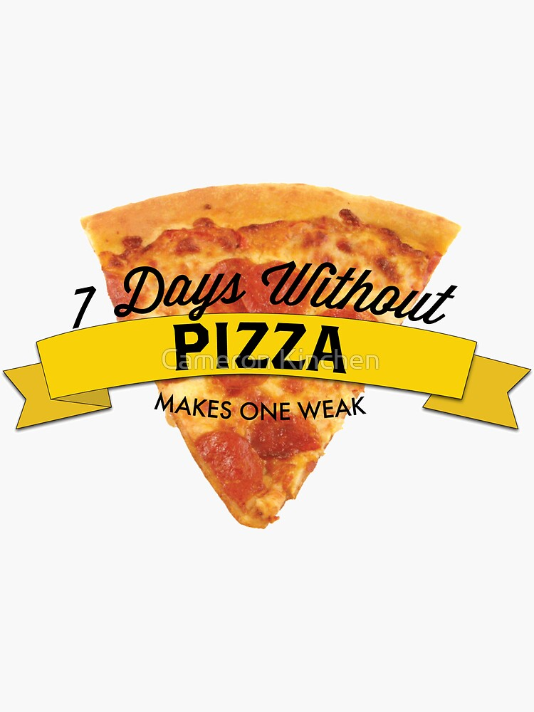 7 Days Without Pizza by cammonk