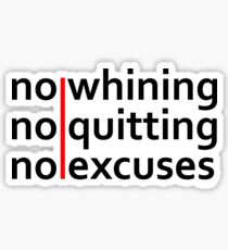 No Whining | No Quitting | No Excuses Sticker