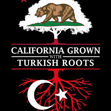 California Grown with Turkish Roots by ockshirts
