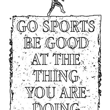 Sports Be Good At What You Are Doing Encouraging Tee for Men by GabiBlaze