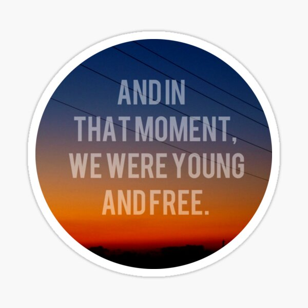 And In That Moment, We Were Young And Free Sticker
