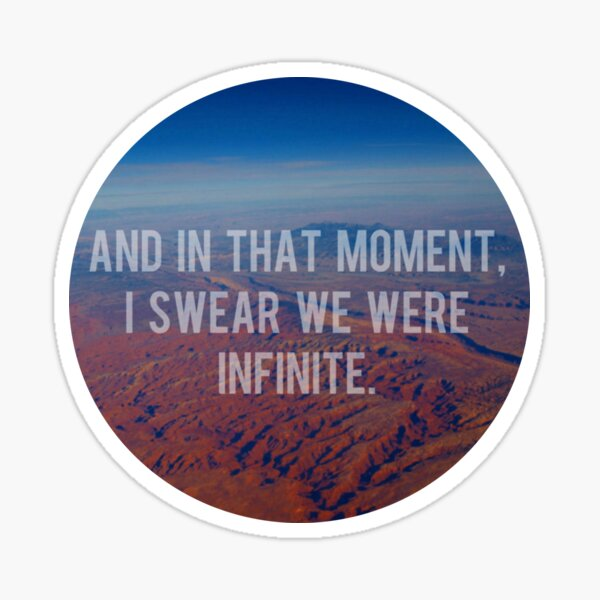 And In That Moment, I Swear We Were Infinite Sticker