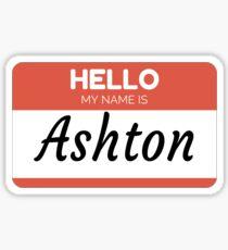 Ashton Name Label  Hello My Name Is Ashton Gift For Ashton or for a female you know called Ashton Sticker