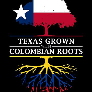 Texan Grown with Colombian Roots by ockshirts