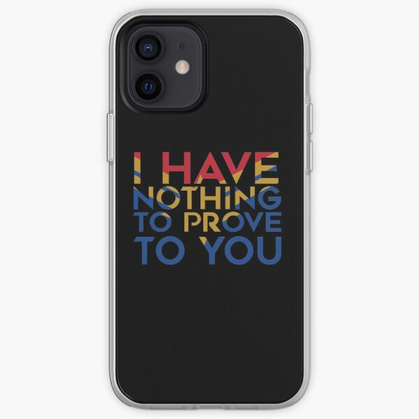I have nothing to prove to you iPhone Soft Case