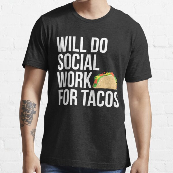 Will Do Social Work For Tacos Funny Social Worker Essential T-Shirt