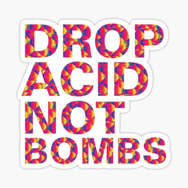 drop acid.. not bombs Sticker