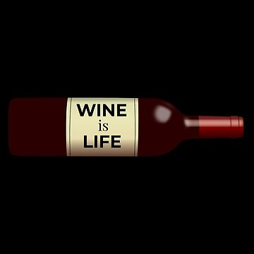 Wine Is Life by DogBoo