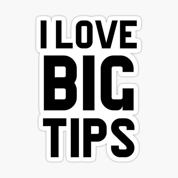 I Love Big Tips Sticker