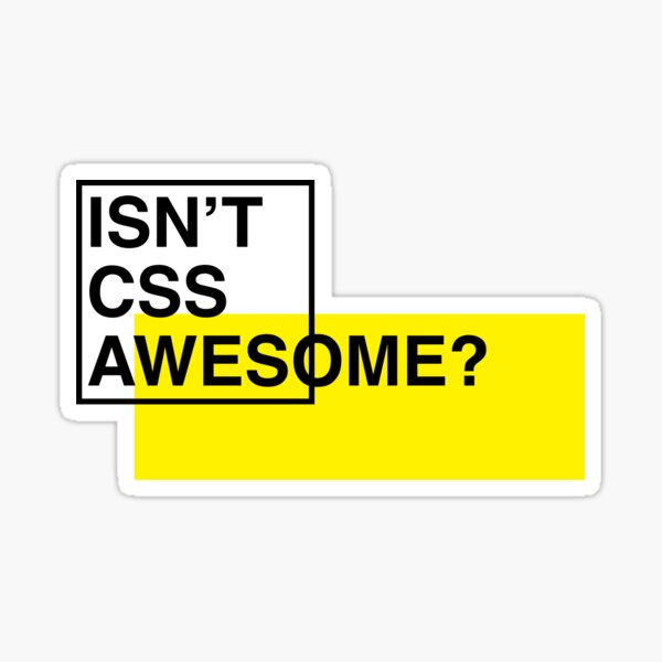 Isn't CSS Awesome? Sticker