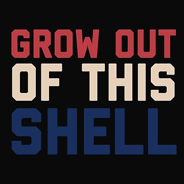 Grow Out Of This Shell by 64thMixUp