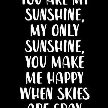 You are My Sunshine My Only Sunshine by with-care