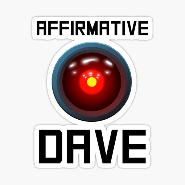 AFFIRMATIVE DAVE - HAL 9000 Sticker