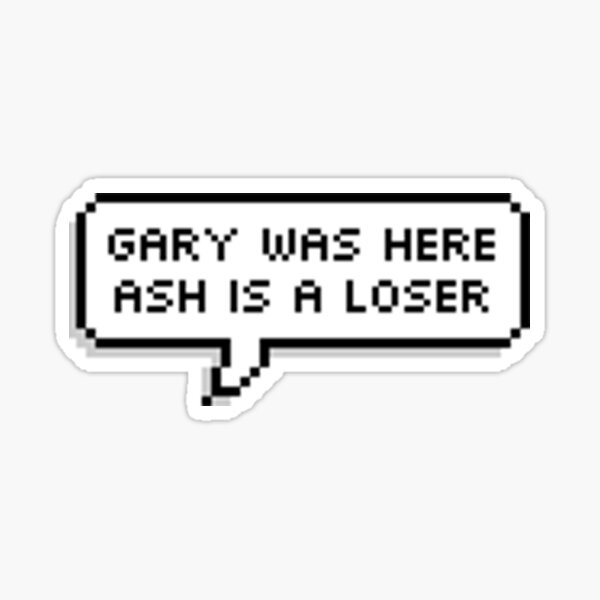 Gary was here, Ash is a loser Sticker