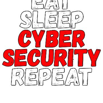 Eat Sleep Cyber Security Repeat by BiagioDeFranco
