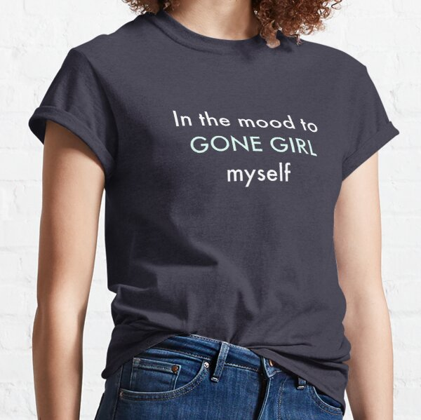 In the mood to Gone Girl myself Classic T-Shirt