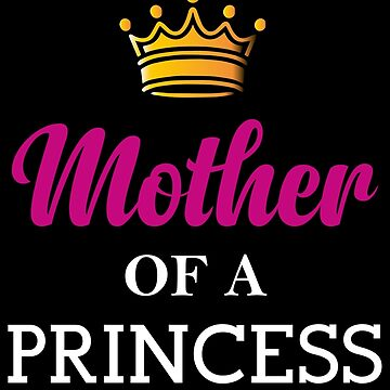 Mother Of A Princess  by collection-life