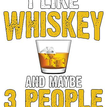 I Like Whiskey And Maybe Three 3 People by BiagioDeFranco