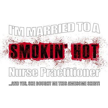 Married Smokin' Hot Nurse Practitioner Funny by GabiBlaze