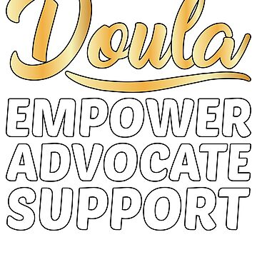 Doula Empower Advocate Support Midwife Birth Partner Unisex T-Shirt by BiagioDeFranco