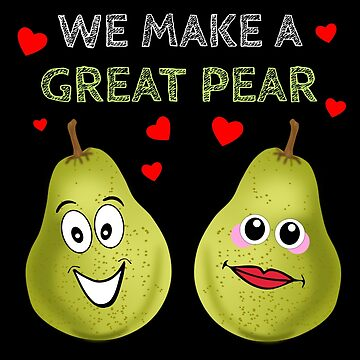 We Make A Great Pear Cute Pear Pun by DogBoo