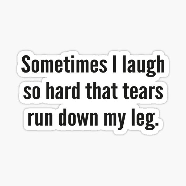 A veces me río tanto que las lágrimas corren por mi pierna Pegatina
