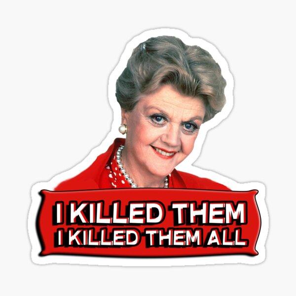 Angela Lansbury (Jessica Fletcher) Murder she wrote confession. I killed them all. Sticker