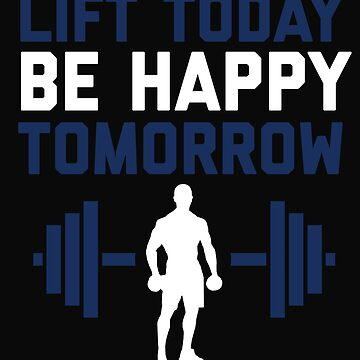 Lift Today Be Happy Tomorrow by 64thMixUp