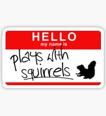 Plays With Squirrels Sticker