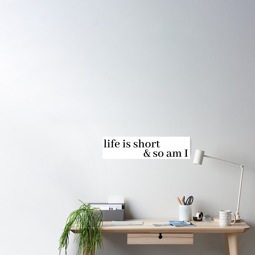 life is short and so am i Poster