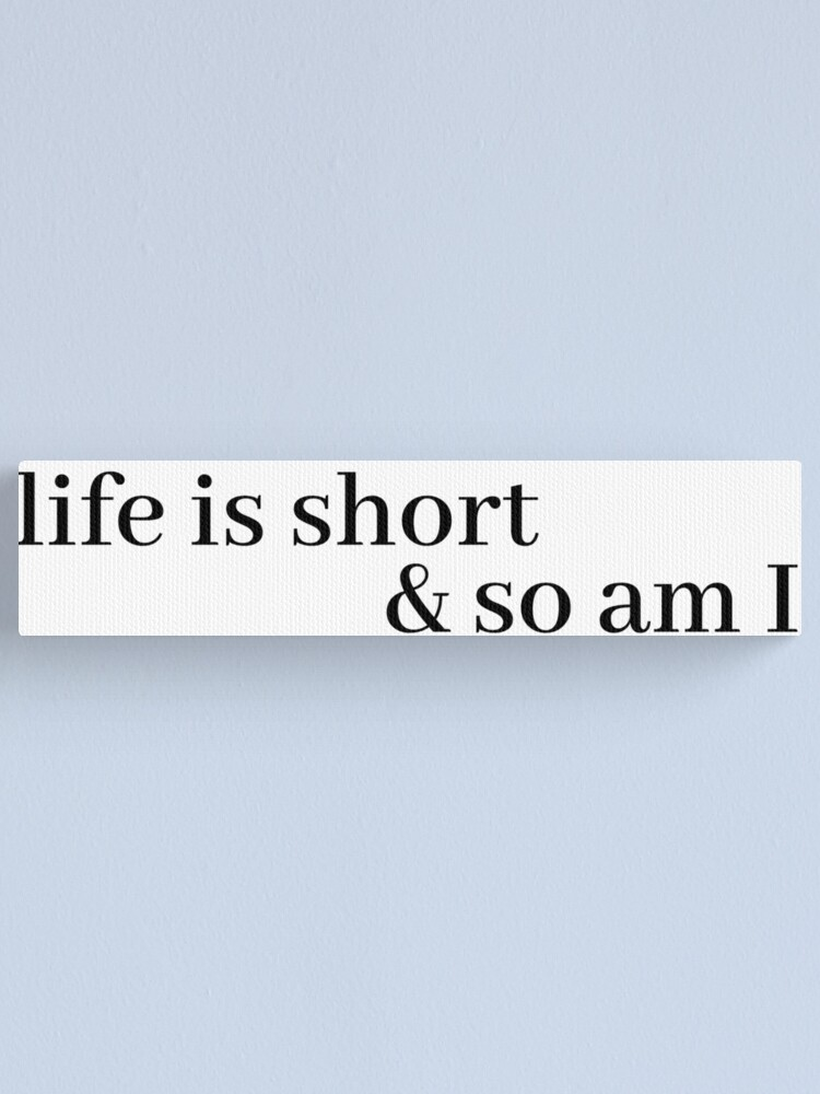 Alternate view of life is short and so am i Canvas Print