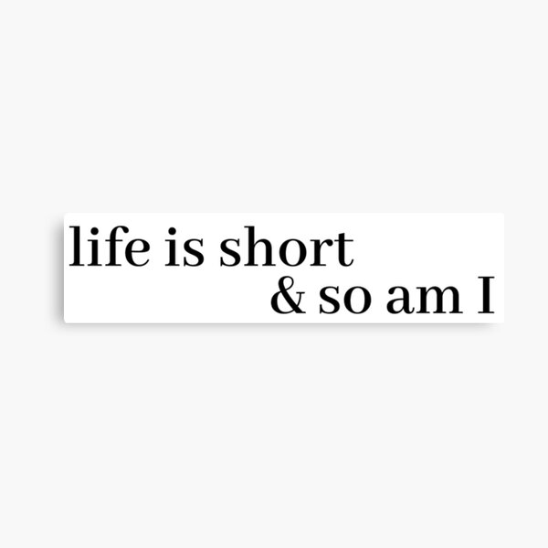 life is short and so am i Canvas Print