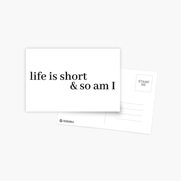 life is short and so am i Postcard